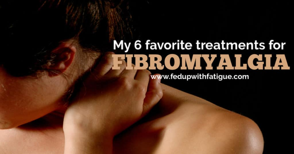 My 6 favorite treatments for fibromyalgia | Fed Up with Fatigue