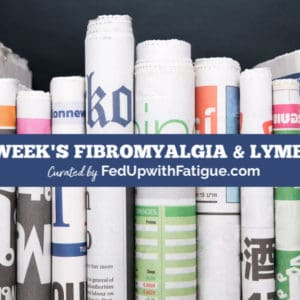 June 12, 2020 fibromyalgia & Lyme news highlights: The link between small-fiber neuropathy and fibromyalgia; a yearly Lyme vaccine is in the works; using ultrasound for chronic pain; how Lyme can trigger a fatal heart condition; is healing possible when living in a stressful environment and more! | Fed Up with Fatigue