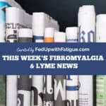 Aug. 21, 2020 fibromyalgia & Lyme news