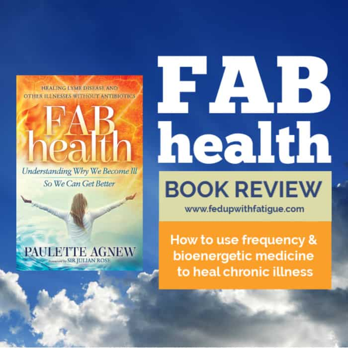 FAB health book review by Fed Up with Fatigue | How to use frequency & bioenergetic medicine to heal chronic illness