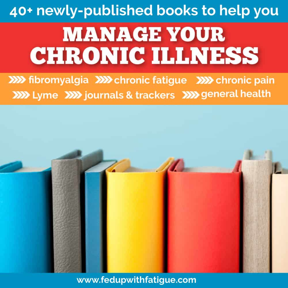 40+ newly-published books to help you manage your chronic illness | Fed Up with Fatigue