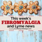 Dec. 18, 2020 fibromyalgia and Lyme news